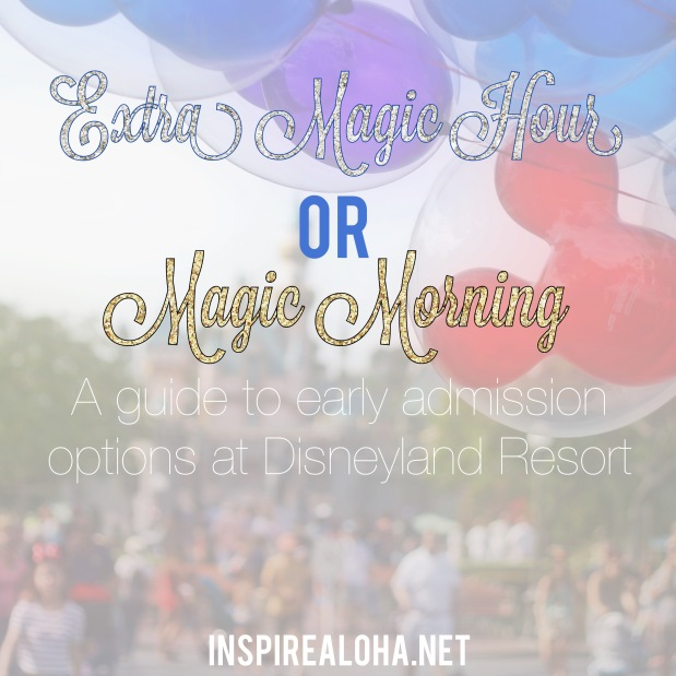 Magic Morning VS. Extra Magic Hour Disneyland -- A guide to early admission options at Disneyland Resort -- Inspirealoha.net